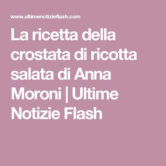 La ricetta della crostata di ricotta salata di Anna Moroni   Ultime Notizie Flash