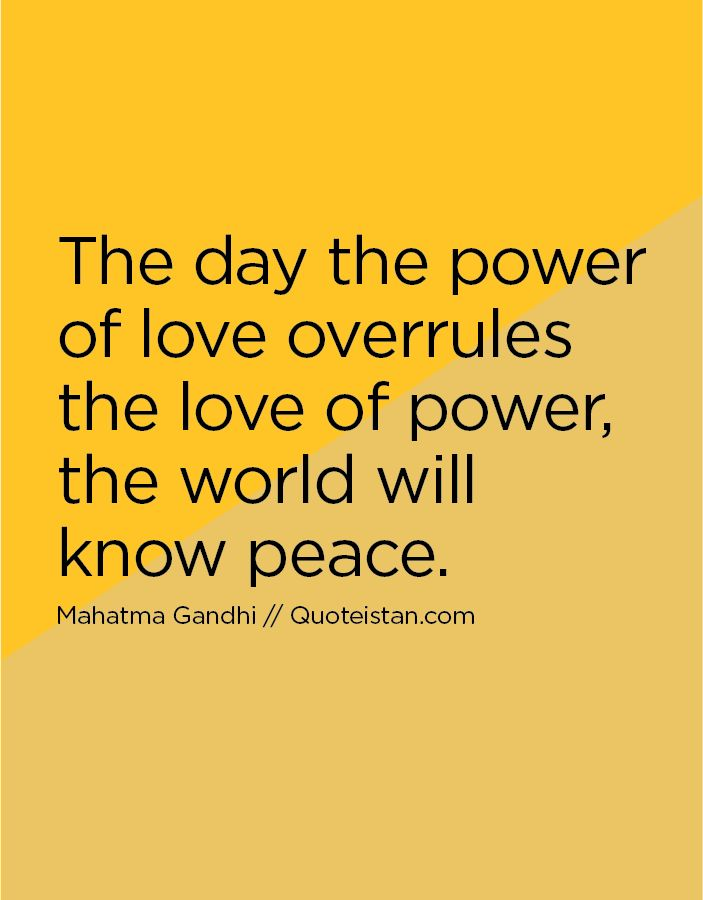 The day the power of love overrules the love of power the world will know #peace. http://www.quoteistan.com/2016/01/the-day-power-of-love-overrules-love-of.html