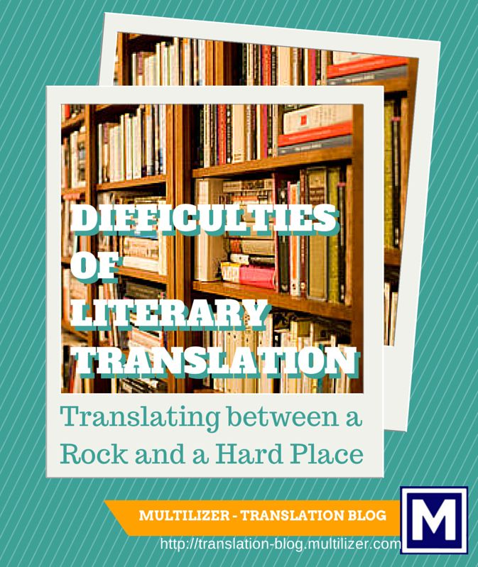 Difficulties of Literary Translation – Translating between a Rock and a Hard Place