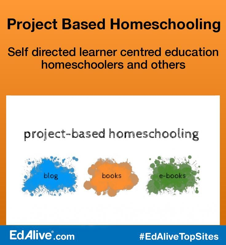 Project Based Homeschooling   Self directed learner centred education homeschoolers and others   A blog about self-directed, learner centered education. #HomeSchooling #EdAliveTopSites
