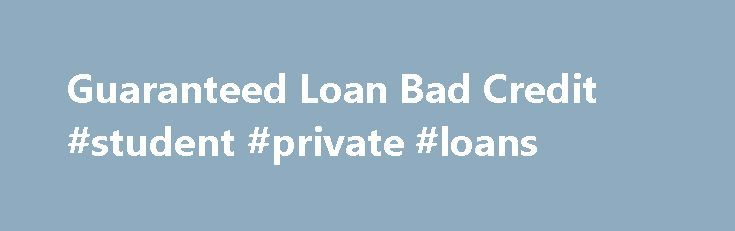 Guaranteed Loan Bad Credit #student #private #loans http://loan.remmont.com/guaranteed-loan-bad-credit-student-private-loans/  #guaranteed loans for bad credit # Throw away these! You should have very best service. For struggling with financial doom and gloom in this Guaranteed loan bad credit cases the specific type of lending products have been carried out for you personally which are referred to as Lending products For Jobless. Much Less CertainConcerning these…The post Guaranteed Loan…
