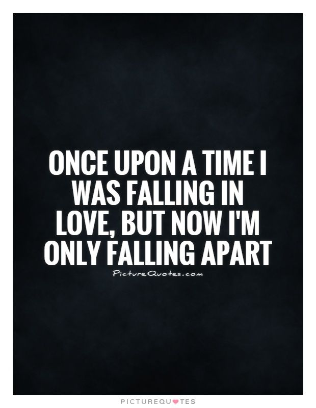 Once upon a time I was falling in love, but now I'm only falling apart. Picture Quotes.