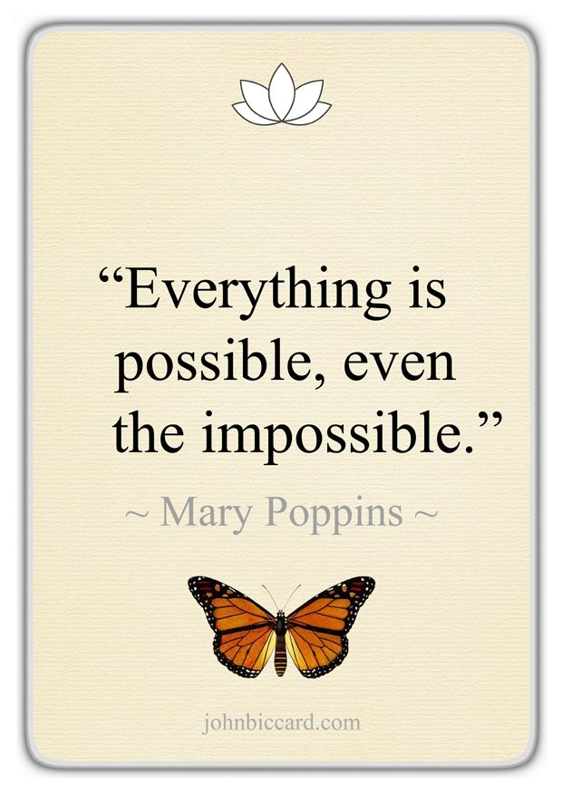 Everything Is Possible Even The Impossible Mary Poppins Emotional Quotes Possibility Quotes Sweet Quotes