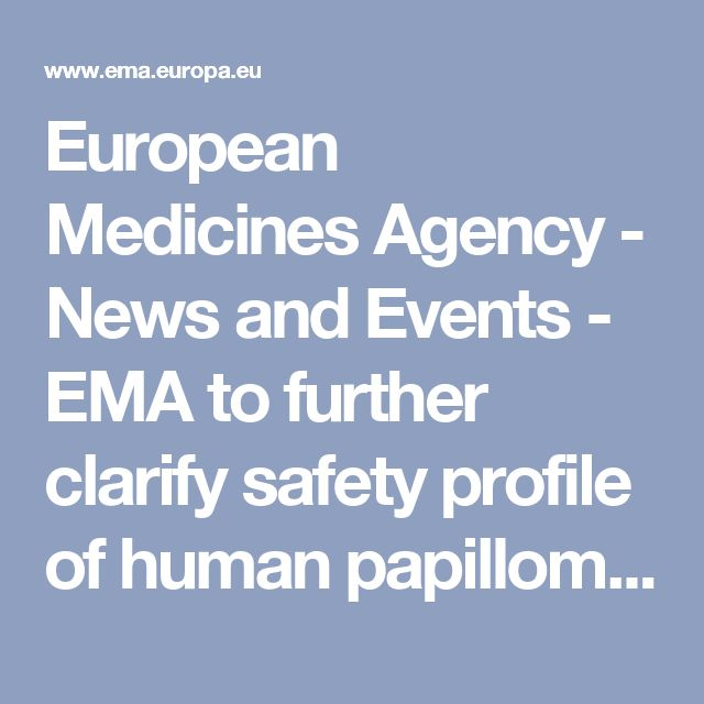 European Medicines Agency - News and Events - EMA to further clarify safety profile of human papillomavirus (HPV) vaccines