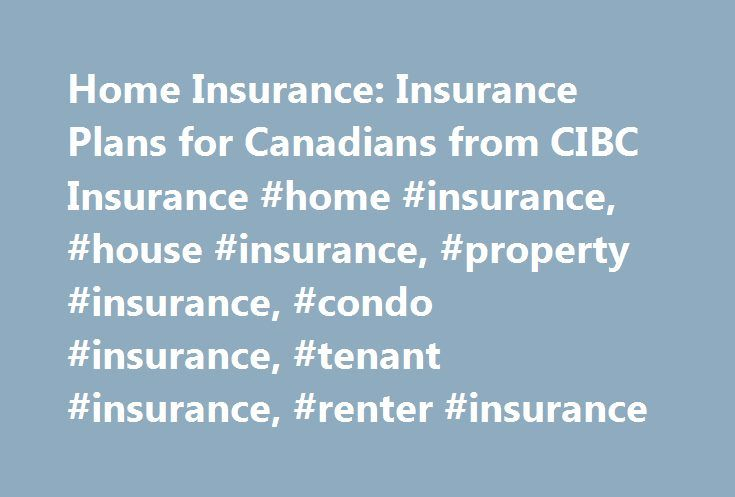 Home Insurance: Insurance Plans for Canadians from CIBC Insurance #home #insurance, #house #insurance, #property #insurance, #condo #insurance, #tenant #insurance, #renter #insurance http://usa.nef2.com/home-insurance-insurance-plans-for-canadians-from-cibc-insurance-home-insurance-house-insurance-property-insurance-condo-insurance-tenant-insurance-renter-insurance/  # CIBC Home Insurance Insurance to help protect your home and belongings CIBC Home Insurance With the CIBC Home and Auto…