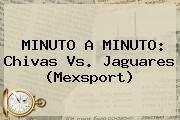 http://tecnoautos.com/wp-content/uploads/imagenes/tendencias/thumbs/minuto-a-minuto-chivas-vs-jaguares-mexsport.jpg Chivas vs Jaguares. MINUTO A MINUTO: Chivas vs. Jaguares (Mexsport), Enlaces, Imágenes, Videos y Tweets - http://tecnoautos.com/actualidad/chivas-vs-jaguares-minuto-a-minuto-chivas-vs-jaguares-mexsport/