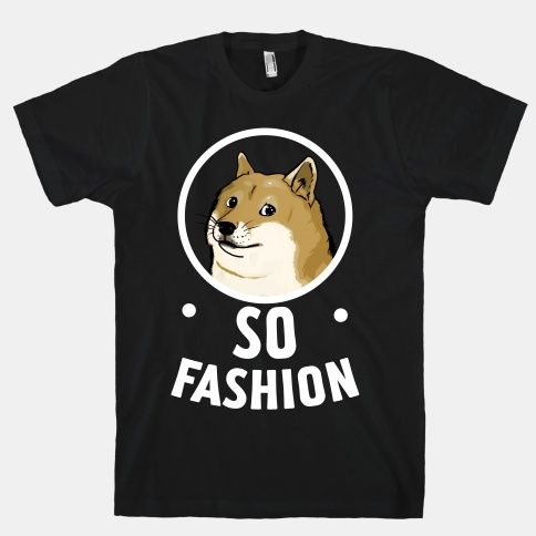 Doge:+So+Fashion! THIS IS MY DREAM SHIRT.