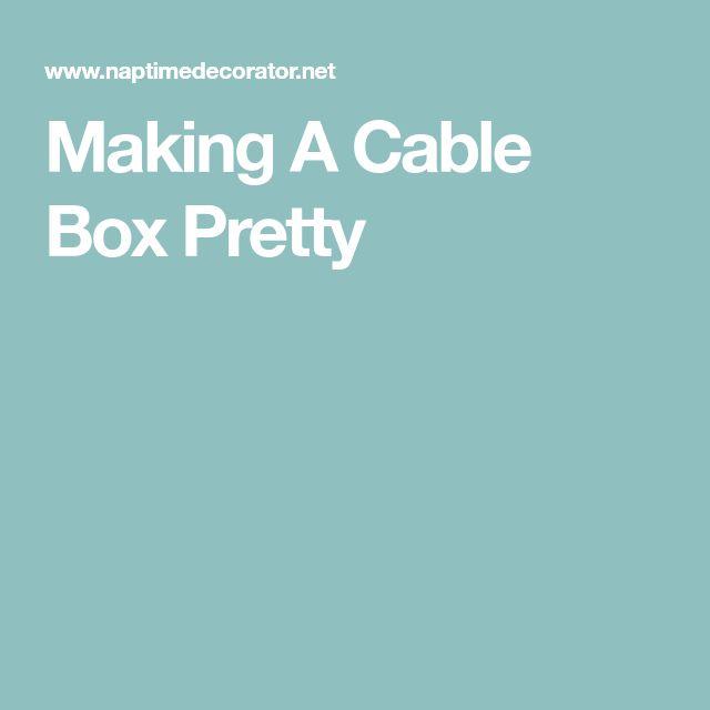 Making A Cable Box Pretty