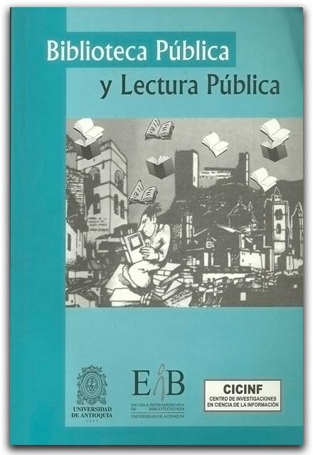 Biblioteca pública y lectura pública - Escuela Interamericana de Bibliotecología    http://www.librosyeditores.com/tiendalemoine/sistemas-de-informacion/2135-biblioteca-y-lectura-publica.html    Editores y distribuidores.