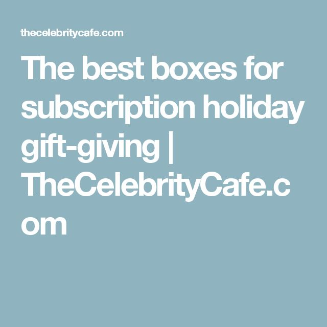 The best boxes for subscription holiday gift-giving | TheCelebrityCafe.com