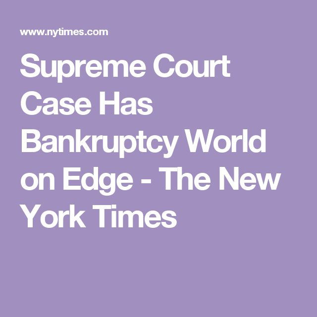 Supreme Court Case Has Bankruptcy World on Edge - The New York Times