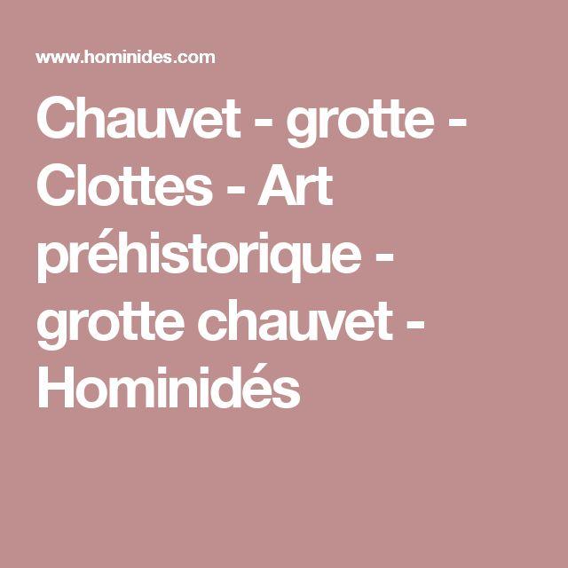 Chauvet - grotte - Clottes - Art préhistorique - grotte chauvet - Hominidés