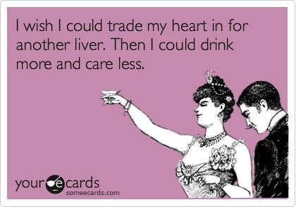 http://fashionpin1.blogspot.com - I wish I could trade my heart in for another liver. Then I could drink more and care less.: Funny But True, Family Hand Prints, Ecards Funny, Funny Stuff, Care Quotes, Guest Rooms, Fair Trade, Hand Print Art, Blogspot