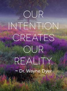"""Our intention creates our reality."" -Dr. Wayne W. Dyer ‪#‎quote‬ ‪#‎wellness‬:"