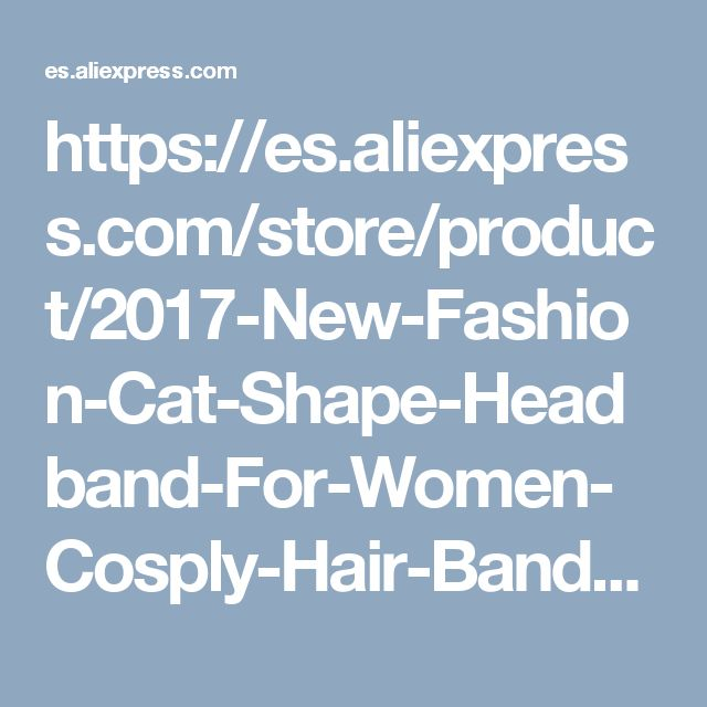 https://es.aliexpress.com/store/product/2017-New-Fashion-Cat-Shape-Headband-For-Women-Cosply-Hair-Bands-Cat-ear-Hairband-Plaited-Braided/2349113_32795183687.html