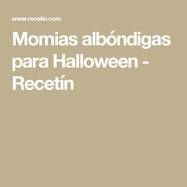 Momias albóndigas para Halloween - Recetín