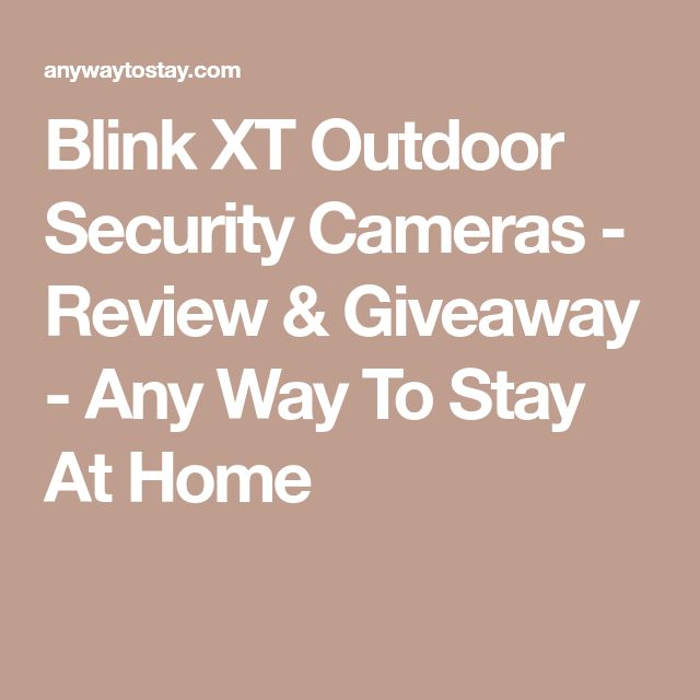 Blink XT Outdoor Security Cameras - Review & Giveaway - Any Way To Stay At Home