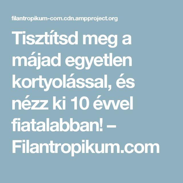 Tisztítsd meg a májad egyetlen kortyolással, és nézz ki 10 évvel fiatalabban! – Filantropikum.com