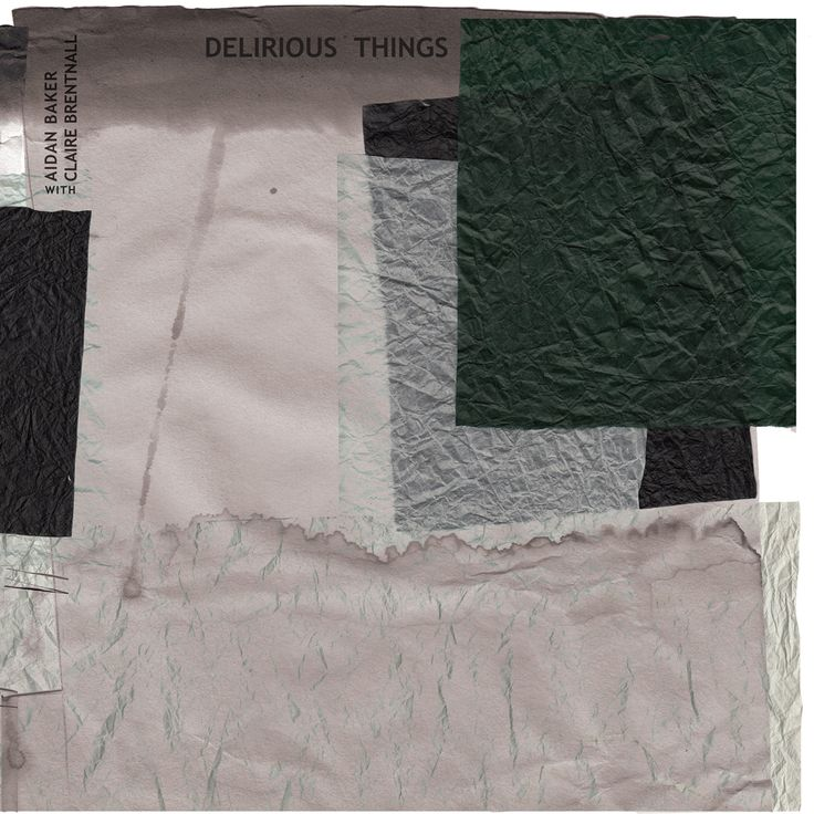 Aidan Baker w. Claire Brentnall: Delirious Things (Gizeh Records, 2017)
