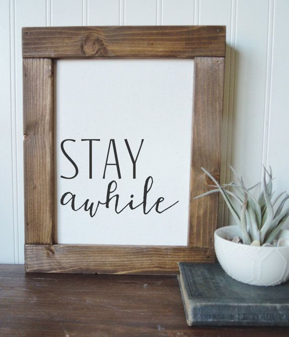 Stay awhile  Printed on canvas sheets and available framed or print only  Three options available- Print only sizes- 8.5 x 11 inches 13 x 19 inches 17 x 22 inches  Finished poster frames sizes-pictured first. Canvas print secured with wood on top and bottom. Twine is added to the top for hanging. Medium- 9.5 x 13 inches Large- 14 x 21 inches  Box frame- shown in last photo. The frame is stained in walnut and two sizes are available. The frame is 1.75 inches thick.  Box frame sizes…