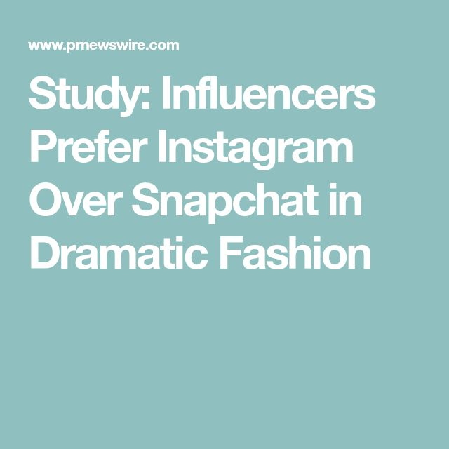 Study: Influencers Prefer Instagram Over Snapchat in Dramatic Fashion