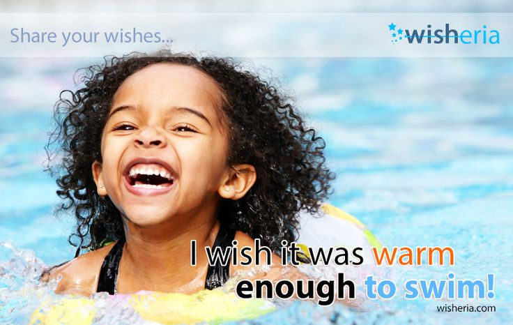 I wish it was warm enough to swim! #wish #mywish #summer #swim www.wisheria.com Share your wishes, make them social!