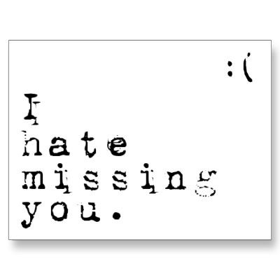 I Hate Missing You-But I Love Having You To Miss Post Card from http://www.zazzle.com/we+will+miss+you+gifts
