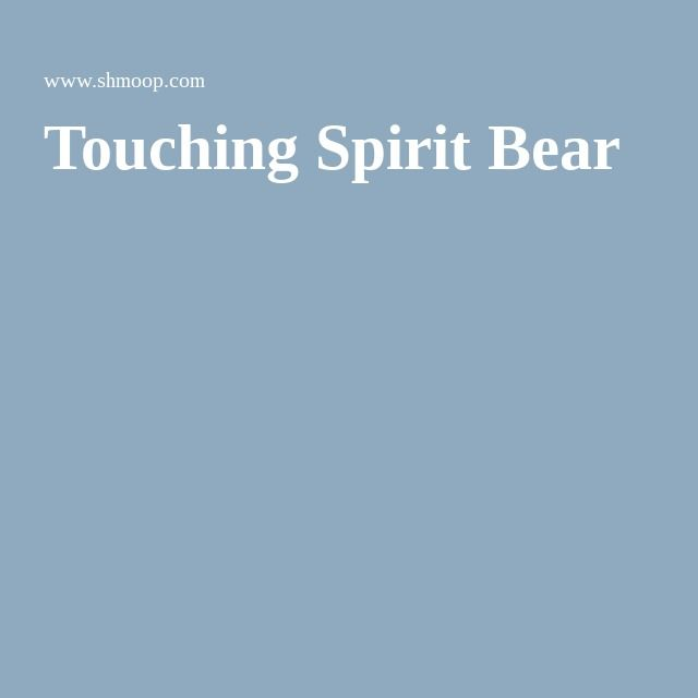 touching spirit bear essay papers Windy morgan touching spirit bear cole matthews is not an uncommon young man that one would find in today's society cole has not had a life i would call easy or fair.