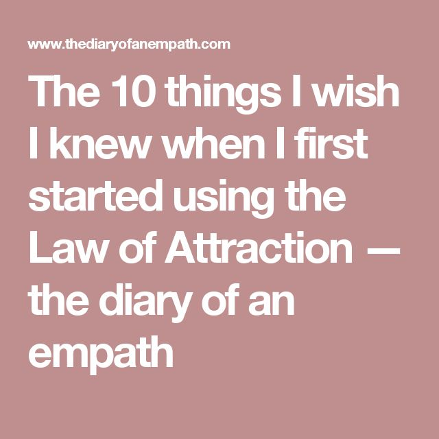 The 10 things I wish I knew when I first started using the Law of Attraction — the diary of an empath