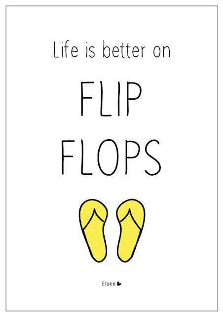 Or if your Australian. Life's better in thongs :):