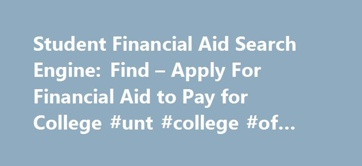 Student Financial Aid Search Engine: Find – Apply For Financial Aid to Pay for College #unt #college #of #education http://italy.nef2.com/student-financial-aid-search-engine-find-apply-for-financial-aid-to-pay-for-college-unt-college-of-education/  # Applicant must be of Italian heritage and be a full-time student attending or planning on attending an accredited four-year institution who has demonstrated exceptional leadership qualities and a distinguished level of scholastic achievement…