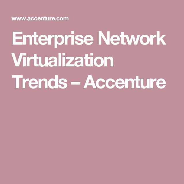 Enterprise Network Virtualization Trends – Accenture