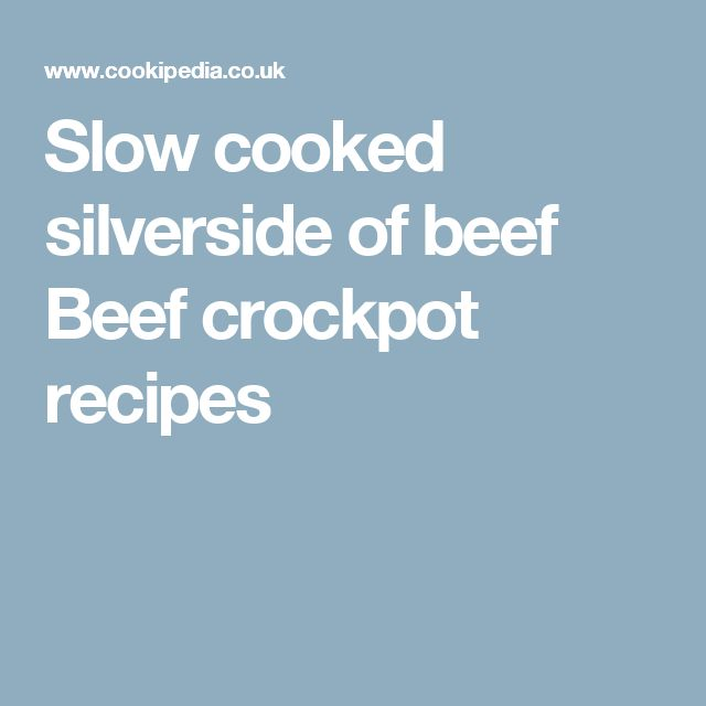Slow cooked silverside of beef Beef crockpot recipes