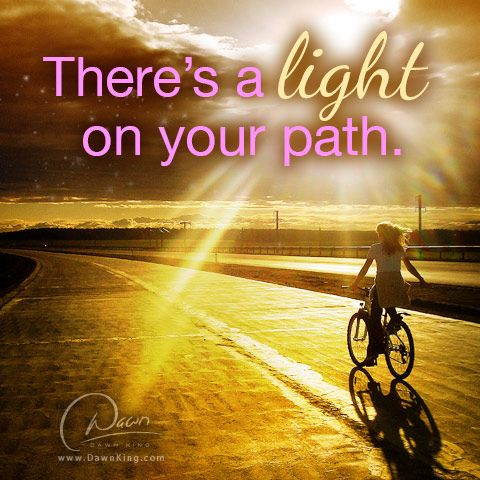There's a light on your path. www.dawnking.com