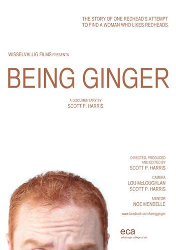Being Ginger a documentary about being a red haired male in the search for a lady who likes redhead men <--- this is real? Please stop haha