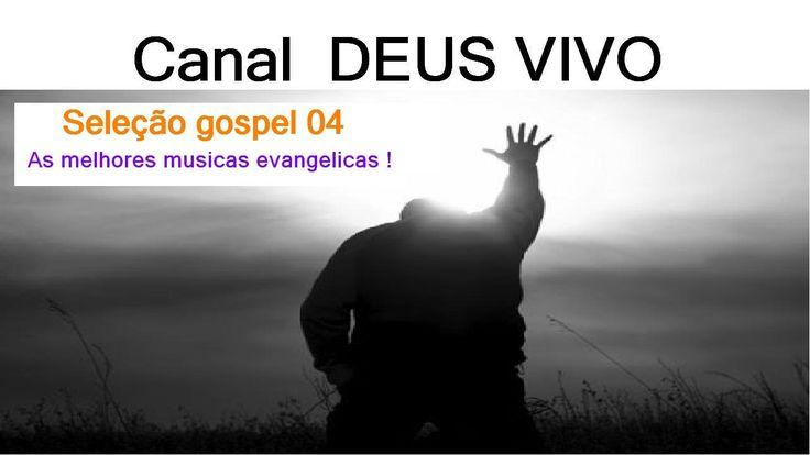 Seleção gospel 04 - As melhores musicas evangelicas