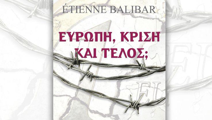«Ευρώπη, κρίση και τέλος;» -ένα βιβλίο του φιλόσοφου Ετιέν Μπαλιμπάρ www.sta.cr/2FeM6