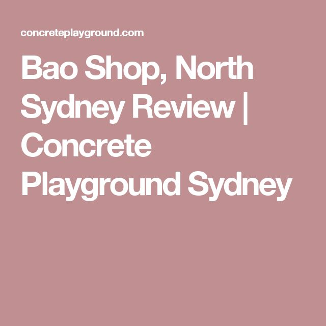 Bao Shop, North Sydney Review | Concrete Playground Sydney