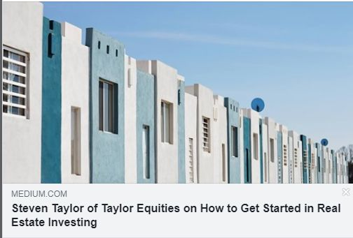Steven Taylor of Taylor Equities on How to Get Started in Real Estate