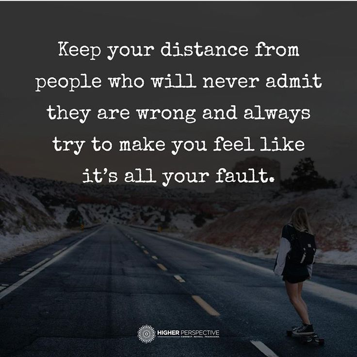 Keep your distance from people who will never admit they