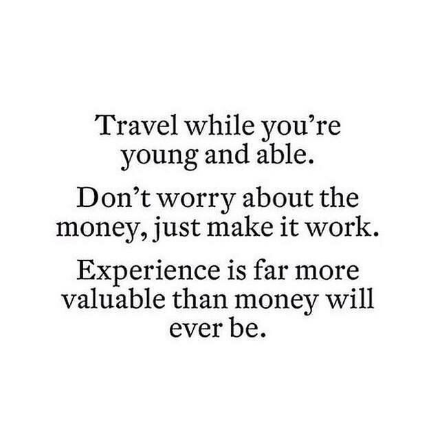Travel when you can.