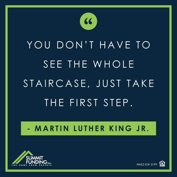 You don't have to see the whole staircase, just take the first step. - Martin Luther King Jr. | Summit Funding, Inc.