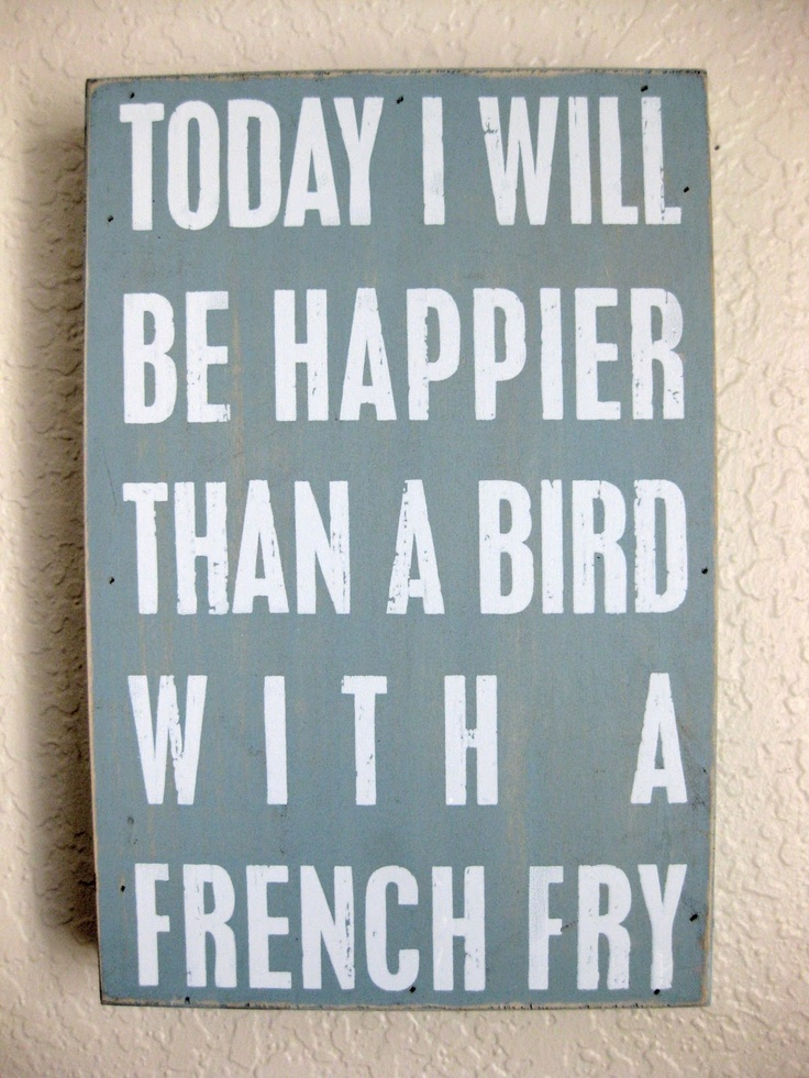 HappinessFamous Quotes, Funny Image, Frenchfries, Birds With French Fries, Quotes Inspiration, Happy, Things, Favorite Quotes, Inspiration Quotes