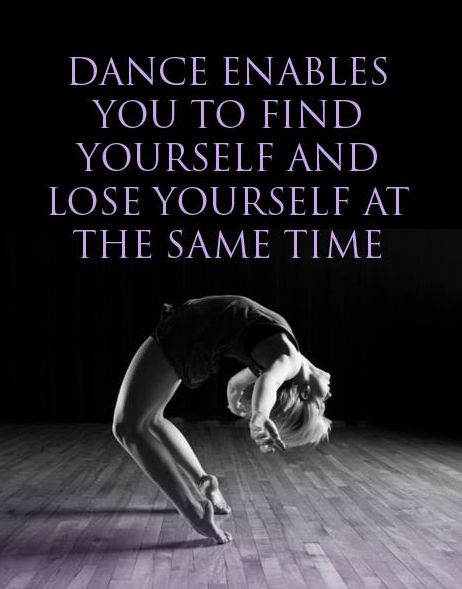 """""""Dance enables you to find yourself and lose yourself at the same time."""""""