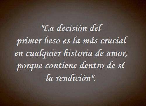 La decisión del primer beso es la mas crucial en cualquier historia de amor, porque contiene dentro de sí la rendición