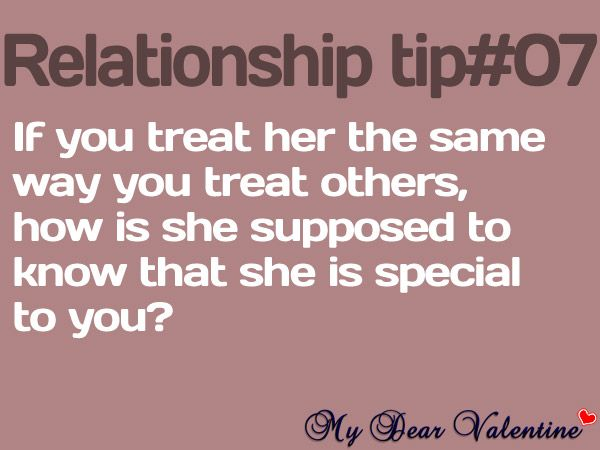If you treat her the same way you treat others, how is she supposed to know that she is special to you?