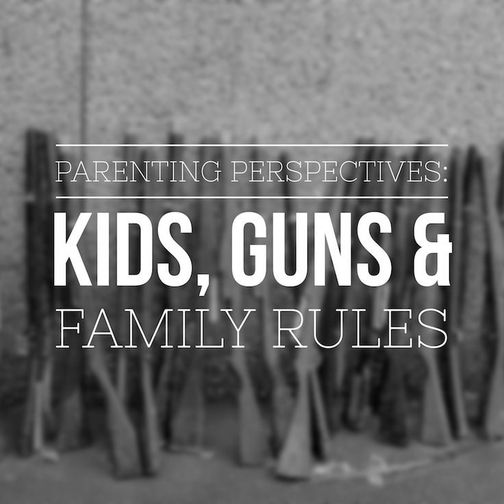 Experienced parents talk about their family rules for guns (real and play) and gun safety