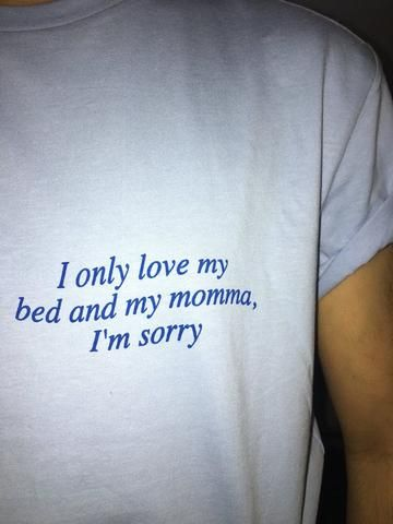 """""""I Only Love My Bed And My Momma """" Tee"""