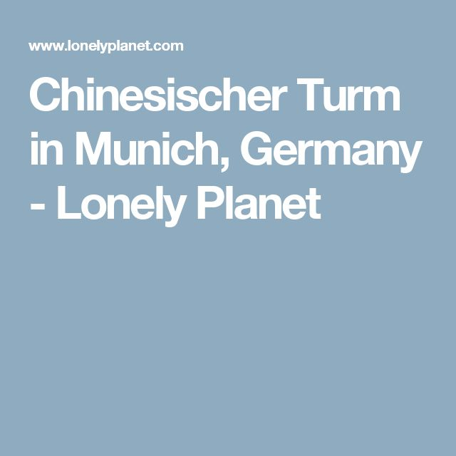 Chinesischer Turm in Munich, Germany - Lonely Planet