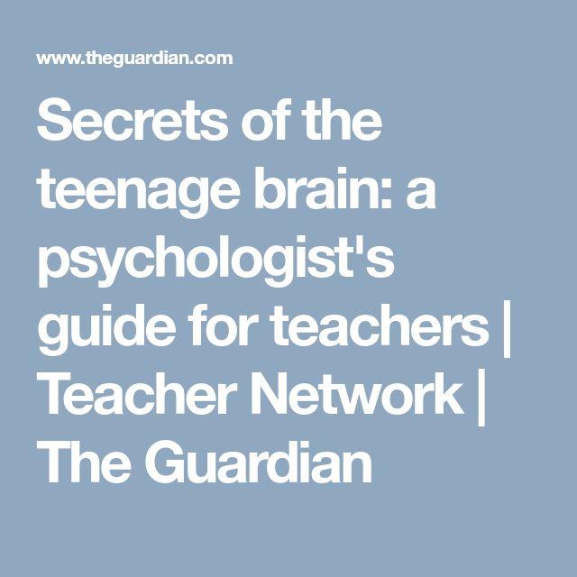 Secrets of the teenage brain: a psychologist's guide for teachers | Teacher Network | The Guardian